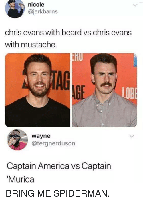 America, Beard, and Chris Evans: nicole  @jerkbarns  chris evans with beard vs chris evans  with mustache.  AGE  LOB  wayne  @fergnerduson  Captain America vs Captain  Murica BRING ME SPIDERMAN.