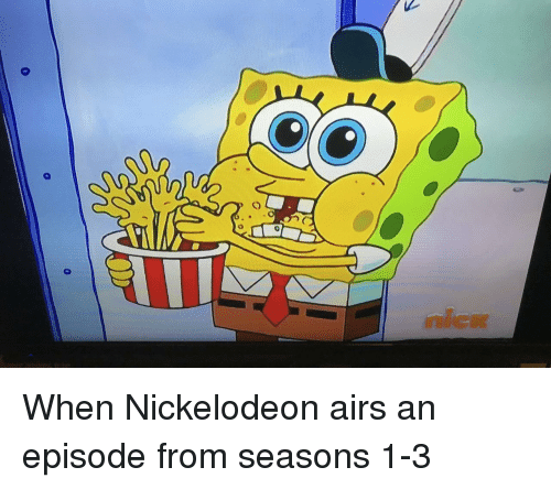 Nickelodeon: nicr When Nickelodeon airs an episode from seasons 1-3