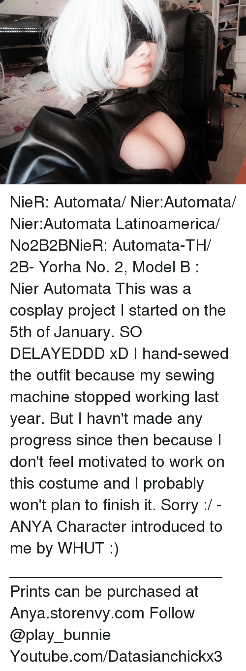 sewing machines: NieR: Automata/ Nier:Automata/ Nier:Automata Latinoamerica/ ヨルハNo2号B型「2B」【NieR: Automata】-TH/ 「2B」- Yorha No. 2, Model B : Nier Automata This was a cosplay project I started on the 5th of January. SO DELAYEDDD xD  I hand-sewed the outfit because my sewing machine stopped working last year. But I havn't made any progress since then because I don't feel motivated to work on this costume and I probably won't plan to finish it. Sorry :/ - ANYA Character introduced to me by WHUT :) ________________________ Prints can be purchased at Anya.storenvy.com Follow @play_bunnie Youtube.com/Datasianchickx3