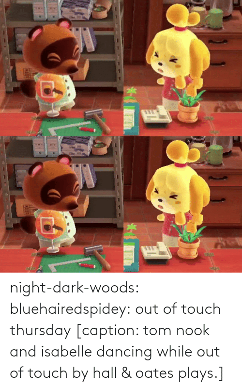 touch: night-dark-woods: bluehairedspidey: out of touch thursday   [caption: tom nook and isabelle dancing while out of touch by hall & oates plays.]