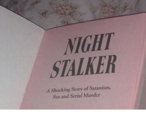 Sex, Serial, and Stalker: NIGHT  STALKER  A Shocking Story of Satanism,  Sex and Serial Murder