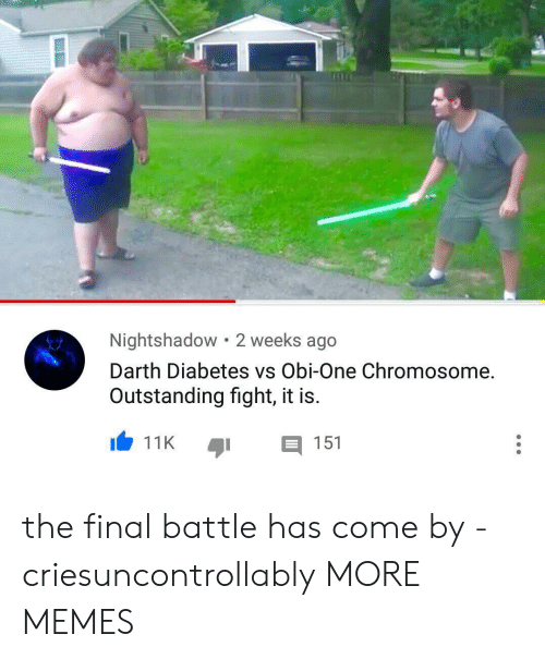 Dank, Memes, and Target: Nightshadow 2 weeks ago  Darth Diabetes vs Obi-One Chromosome.  Outstanding fight, it is.  11K  151 the final battle has come by -criesuncontrollably MORE MEMES