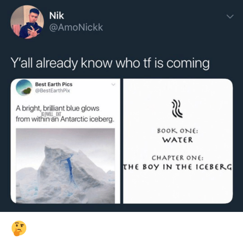 Memes, Best, and Blue: Nik  @AmoNickk  Y'all already know who tf is coming  Best Earth Pics  @BestEarthPix  A bright, brilliant blue glows  from within an Antarctic iceberg.  OWILL ENT  BOOK oNE:  CHAPTER ONE:  τΗΕ Boy IN τΗΕ ICEBERG 🤔