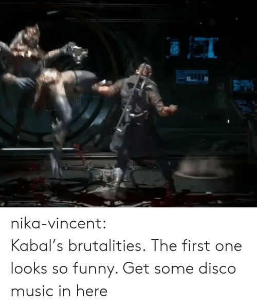 Funny, Music, and Tumblr: nika-vincent:  Kabal'sbrutalities.  The first one looks so funny. Get some disco music in here