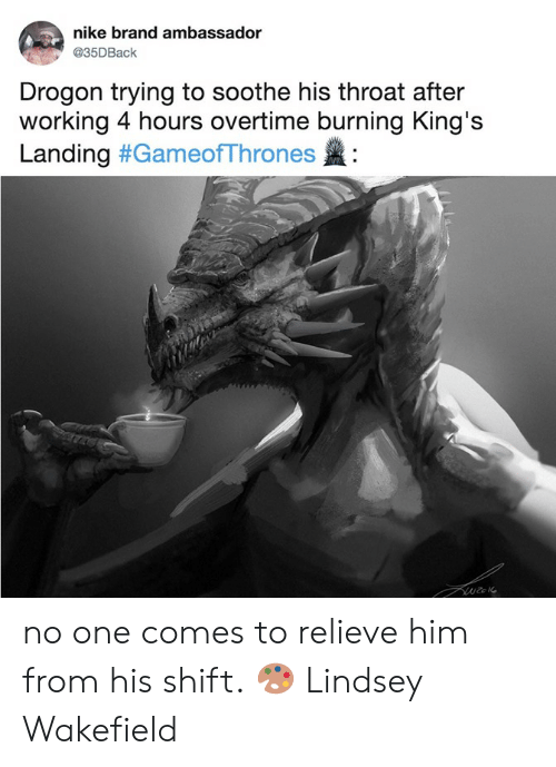 Dank, Nike, and 🤖: nike brand ambassador  @35DBaclk  Drogon trying to soothe his throat after  working 4 hours overtime burning King's  Landing #GameofThrones : no one comes to relieve him from his shift.  🎨 Lindsey Wakefield