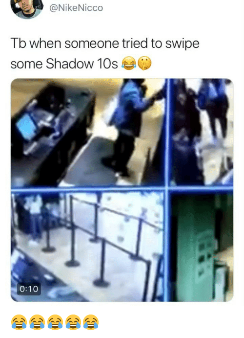 Girl Memes, Shadow, and Tried: @NikeNicco  Tb when someone tried to swipe  some Shadow 10s  0:10 😂😂😂😂😂