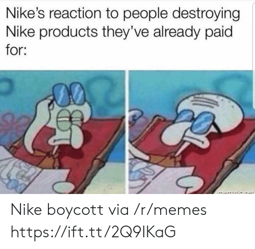 Memes, Nike, and Via: Nike's reaction to people destroying  Nike products they've already paid  for; Nike boycott via /r/memes https://ift.tt/2Q9IKaG