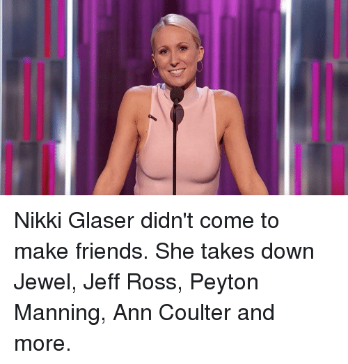 Peyton Manning: Nikki Glaser didn't come to make friends. She takes down Jewel, Jeff Ross, Peyton Manning, Ann Coulter and more.