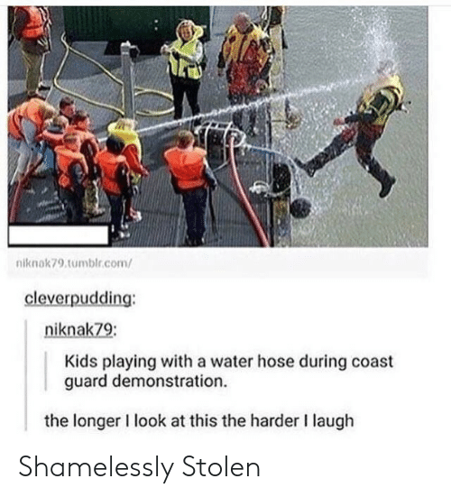 Coast Guard: niknak79.tumblr.com/  cleverpudding:  niknak79:  Kids playing with a water hose during coast  guard demonstration  the longer I look at this the harder I laugh Shamelessly Stolen