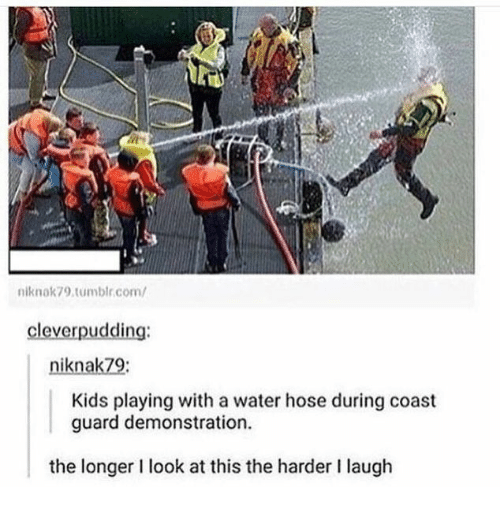 Tumblr, Kids, and Water: niknok79.tumblr.com/  cleverpudding:  niknak79:  Kids playing with a water hose during coast  guard demonstration  the longer I look at this the harder I laugh