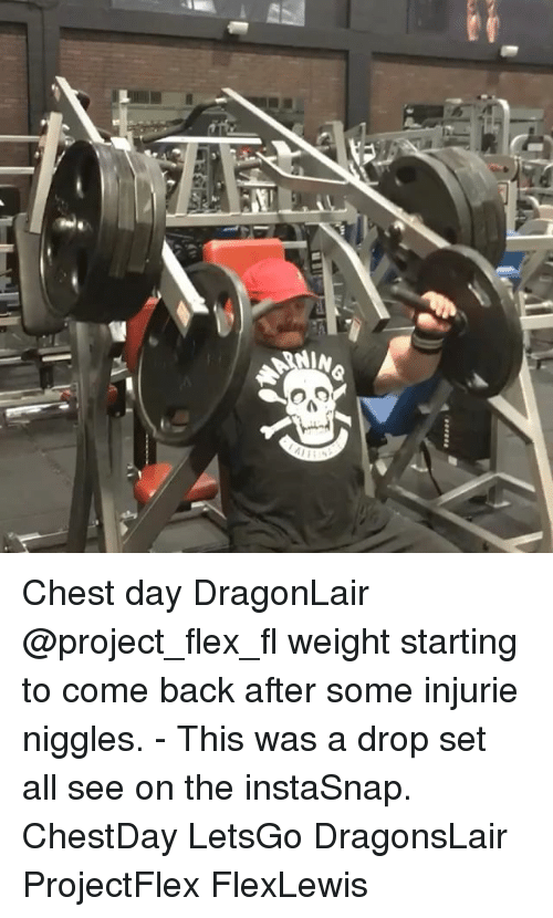 Chest Day: NIN  ALMa  譽-a Chest day DragonLair @project_flex_fl weight starting to come back after some injurie niggles. - This was a drop set all see on the instaSnap. ChestDay LetsGo DragonsLair ProjectFlex FlexLewis