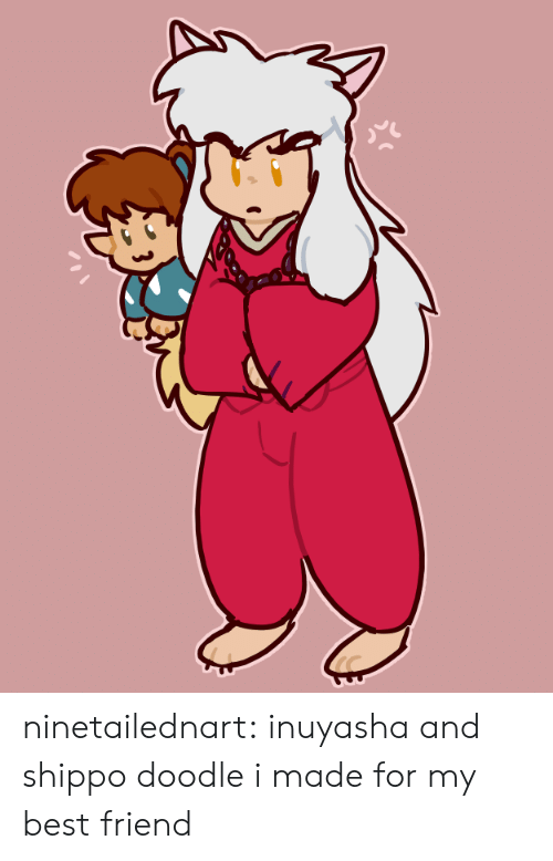 Best Friend, Target, and Tumblr: ninetailednart:  inuyasha and shippo doodle i made for my best friend