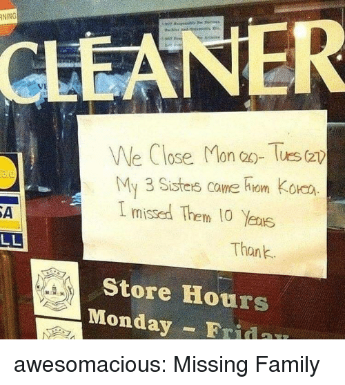 Family, Tumblr, and Blog: NING  CLEANER  We Close Mona). Tes(  My3 Sistes coume Fiom Kole  I missed Them 10 Yens  Thank  Store Hours  Monday - Frida awesomacious:  Missing Family