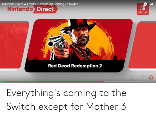 Nintendo, Red Dead Redemption, and Red Dead: Nintendo Direct 4.1.2019- Everything Coming To Switch  Nintendo Direct  NINTEND  SWITCH  Red Dead Redemption 2 Everything's coming to the Switch except for Mother 3