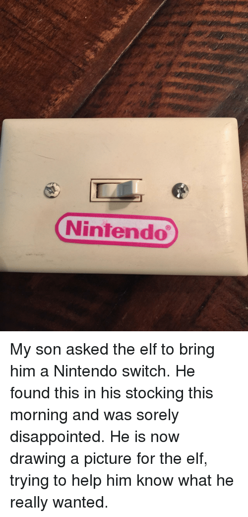 Disappointed, Elf, and Nintendo: Nintendo My son asked the elf to bring him a Nintendo switch. He found this in his stocking this morning and was sorely disappointed. He is now drawing a picture for the elf, trying to help him know what he really wanted.