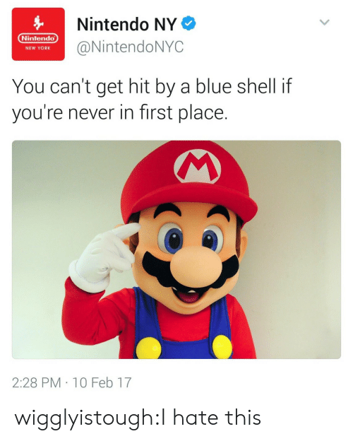 blue shell: Nintendo NY  Nintendo  endoNYC  NEW YORK  You can't get hit by a blue shell if  you're never in first place.  2:28 PM 10 Feb 17 wigglyistough:I hate this