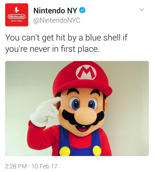 blue shell: Nintendo NY  Nintendo  endoNYC  NEW YORK  You can't get hit by a blue shell if  you're never in first place.  2:28 PM 10 Feb 17