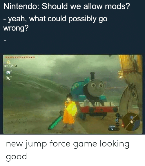 "looking good: Nintendo: Should we allow mods?  - yeah, what could possibly go  wrong?  X"" new jump force game looking good"