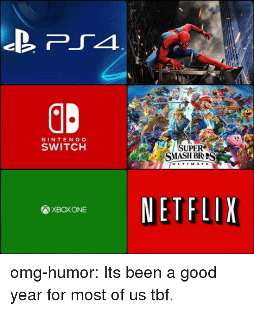 A Good Year: NINTENDO  SWITCH  SUPER  NETFLIX  XBOXONE omg-humor:  Its been a good year for most of us tbf.