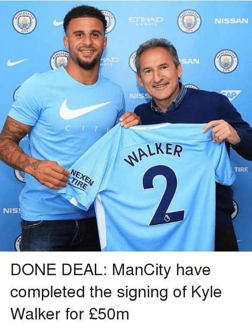 Kylee: NISSAN  ETIHAD  TRWAYS  SAN  NISS  LKER  TIRE  NEXEN  TIRE  NIS DONE DEAL: ManCity have completed the signing of Kyle Walker for £50m