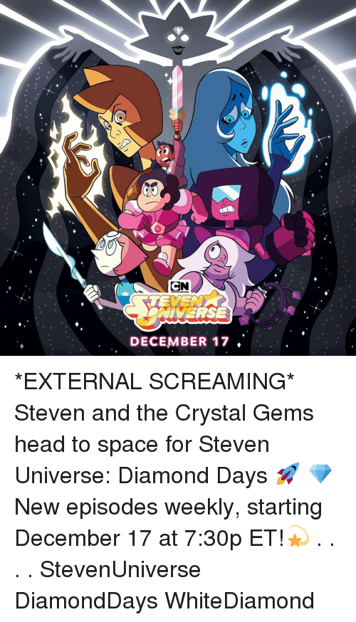 Head, Memes, and Diamond: NIVERSE  DECEMBER 17 *EXTERNAL SCREAMING* Steven and the Crystal Gems head to space for Steven Universe: Diamond Days 🚀 💎 New episodes weekly, starting December 17 at 7:30p ET!💫 . . . . StevenUniverse DiamondDays WhiteDiamond