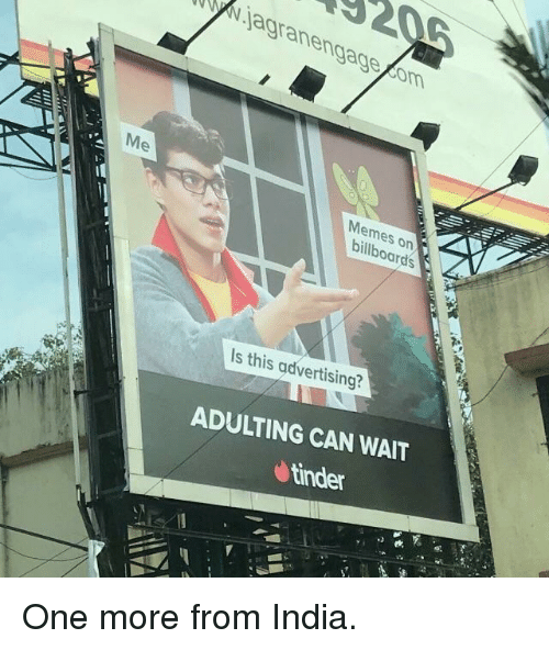 Memes, Tinder, and India: Njagranengage com  Me  Memes on  billboards  Is this advertising?  ADULTING CAN WAIT  tinder  3 One more from India.