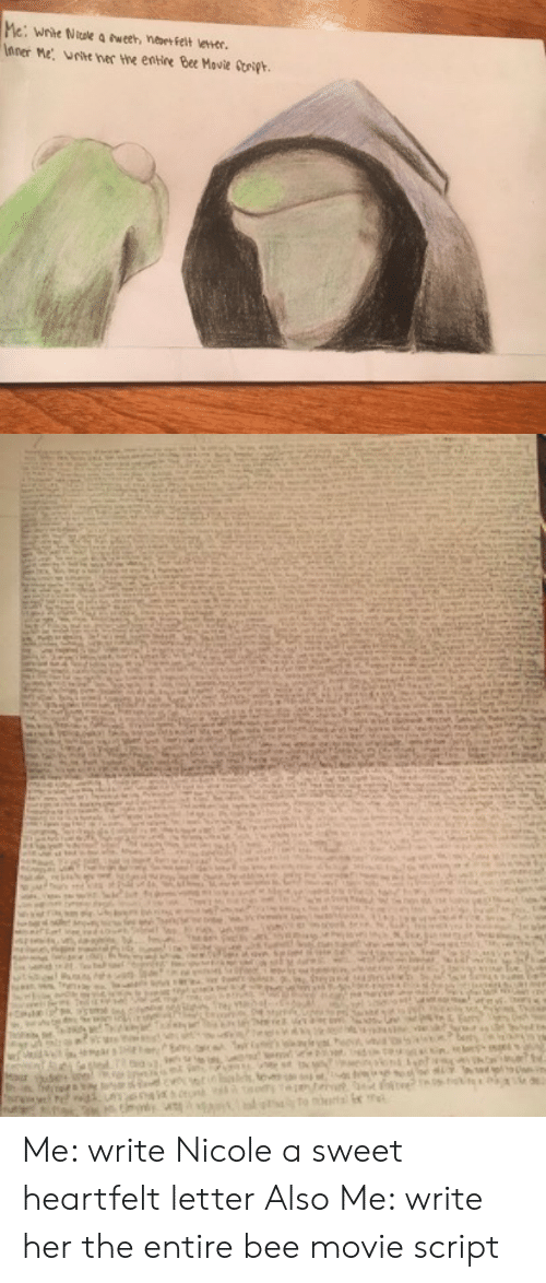 Bee Movie, Movie, and Her: nner Me urie ner Hhe entire Bee Movie Steiph. Me: write Nicole a sweet heartfelt letter Also Me: write her the entire bee movie script