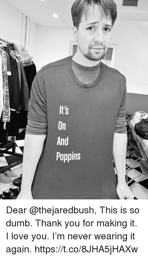 Dumb, Love, and Memes: nno Dear @thejaredbush, This is so dumb.  Thank you for making it. I love you.  I'm never wearing it again. https://t.co/8JHA5jHAXw