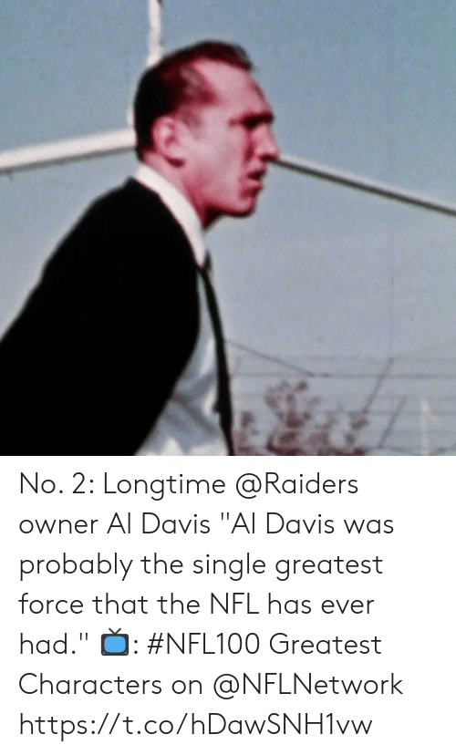 "davis: No. 2: Longtime @Raiders owner Al Davis  ""Al Davis was probably the single greatest force that the NFL has ever had.""   📺: #NFL100 Greatest Characters on @NFLNetwork https://t.co/hDawSNH1vw"