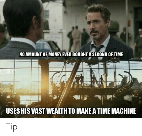 vast: NO AMOUNTOF MONEY EVER BOUGHTASECOND OF TIME  VJPOTTO  USES HIS VAST WEALTH TO MAKE ATIME MACHINE Tip