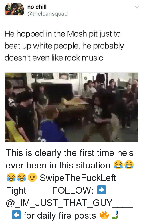 Moshs: no chill  @theleansquad  He hopped in the Mosh pit just to  beat up white people, he probably  doesn't even like rock music This is clearly the first time he's ever been in this situation 😂😂😂😂😦 SwipeTheFuckLeft Fight _ _ _ FOLLOW: ➡@_IM_JUST_THAT_GUY_____⬅ for daily fire posts 🔥🤳🏼