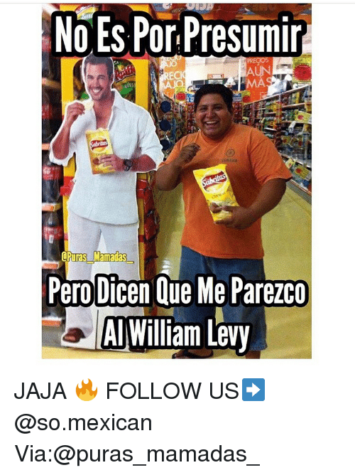 levy: No Es Por Presumir  MA  UES  Pero Dicen Que Me Parezco  AI Willian Levy JAJA 🔥 FOLLOW US➡️ @so.mexican Via:@puras_mamadas_