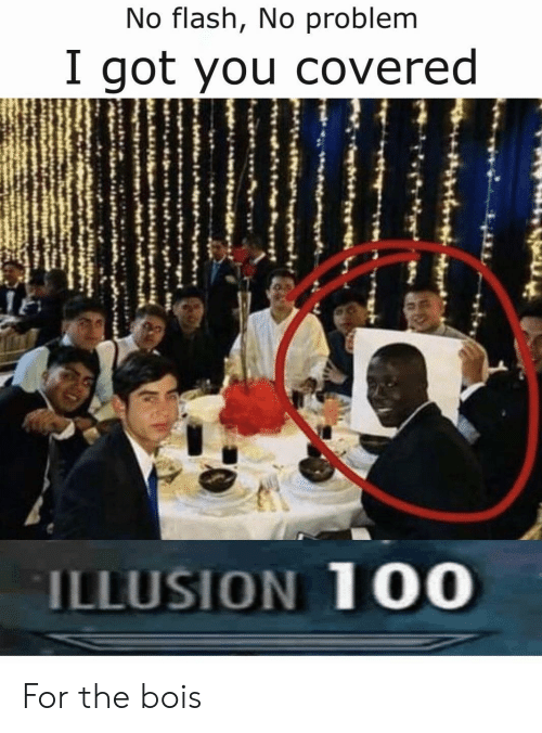 Illusion 100: No flash, No problem  I got you covered  ILLUSION 100 For the bois