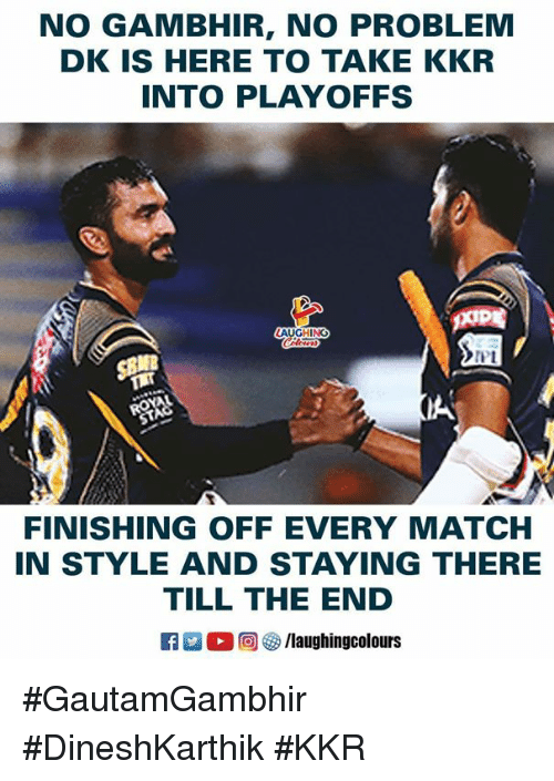 Match, Indianpeoplefacebook, and Kkr: NO GAMBHIR, NO PROBLEM  DK IS HERE TO TAKE KKR  INTO PLAYOFFS  st  FINISHING OFF EVERY MATCH  IN STYLE AND STAYING THERE  TILL THE END #GautamGambhir #DineshKarthik #KKR
