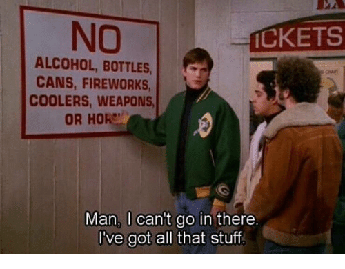 Alcohol, Fireworks, and Stuff: NO  İCKETS  ALCOHOL, BOTTLES,  CANS, FIREWORKS  COOLERS, WEAPONS  OR HOR  Man, I can't go in there  I've got all that stuff