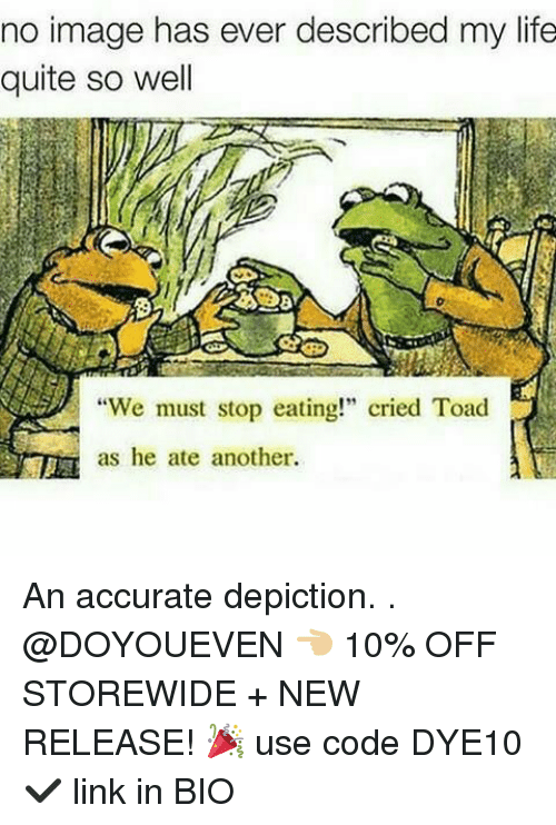 """Gym, Life, and Image: no image has ever described my life  quite so well  We must stop eating!"""" cried Toad  as he ate another An accurate depiction. . @DOYOUEVEN 👈🏼 10% OFF STOREWIDE + NEW RELEASE! 🎉 use code DYE10 ✔️ link in BIO"""