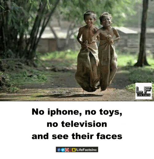 Facts, Iphone, and Life: No iphone, no toys,  no television  and see their faces  LIFE FACTS