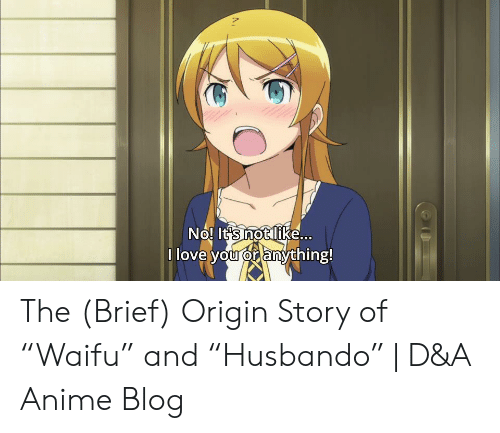 """Waifu Meaning: No. ITs not like...  0  l love you or anything!  0 The (Brief) Origin Story of """"Waifu"""" and """"Husbando"""" 