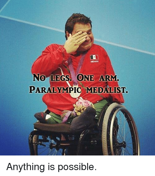 Memes, 🤖, and Paralympics: NO LEGS. ONE ARM  PARALYMPIC MEDALIST. Anything is possible.