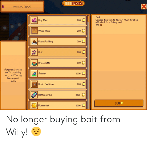 Buying: No longer buying bait from Willy! 😌