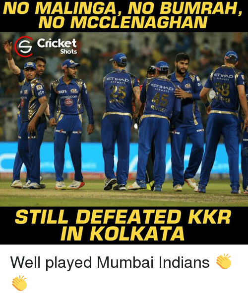 mumbai indians: NO MALINGA, NO BUMRAH  NO MCCLENAGHAN  S Cricket  Shots  ETIHAD  W  ETIHAD  ETIHAD  STILL DEFEATED KKR  IN KOLKATA Well played Mumbai Indians 👏👏