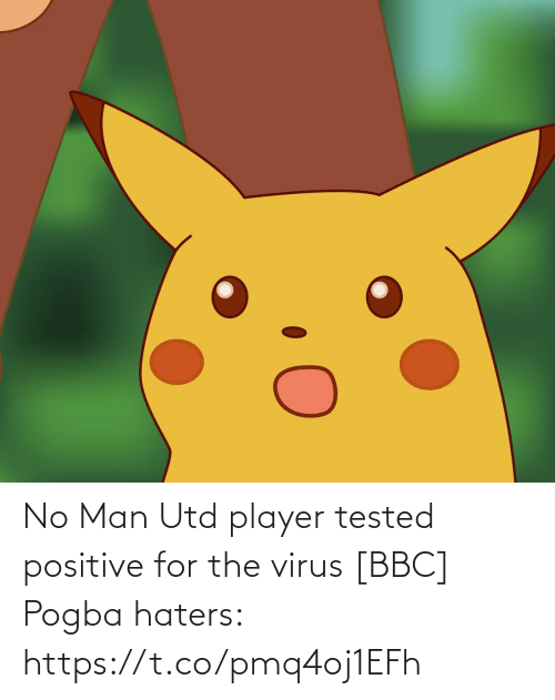 player: No Man Utd player tested positive for the virus [BBC]  Pogba haters: https://t.co/pmq4oj1EFh