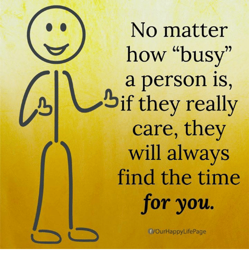 """b&w: No matter  how """"busy""""  a person 1S,  if they really  care, they  will alwavs  find the time  for you  b w  f/OurHappyLifePage"""