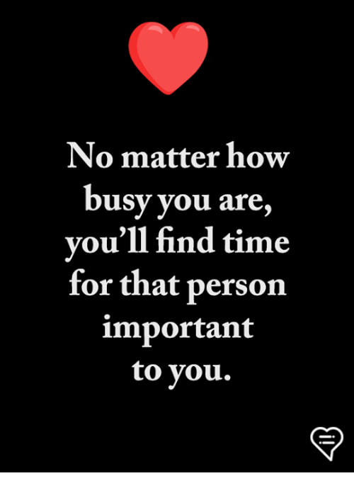 Time For That: No matter how  busy you are,  vou'll find time  for that person  important  to you.