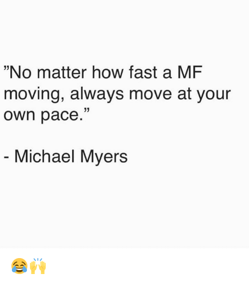 """Michael, Hood, and How: """"No matter how fast a MF  moving, always move at your  own pace.""""  Michael Myers 😂🙌"""