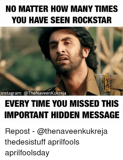 How Many Times, Instagram, and Memes: NO MATTER HOW MANY TIMES  YOU H VE SEEN ROCKSTAR  instagram: @TheNaveenKukreja  EVERY TIME YOU MISSED THIS  IMPORTANT HIDDEN MESSAGE Repost - @thenaveenkukreja thedesistuff aprilfools aprilfoolsday
