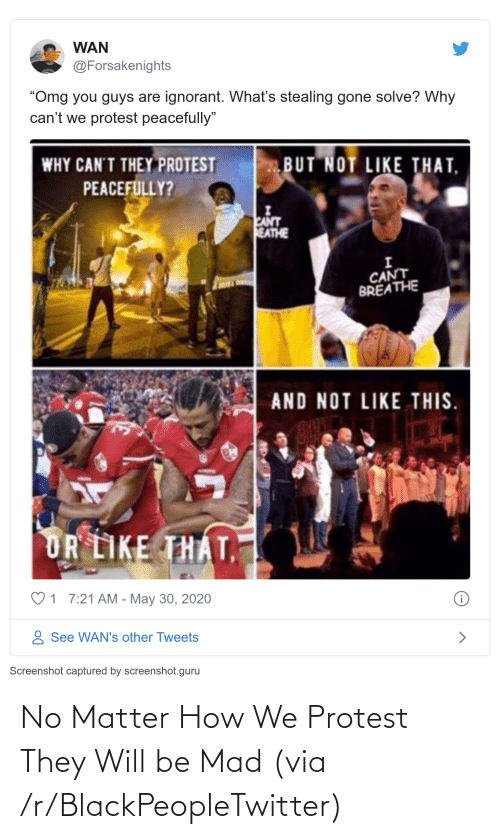 Protest: No Matter How We Protest They Will be Mad (via /r/BlackPeopleTwitter)