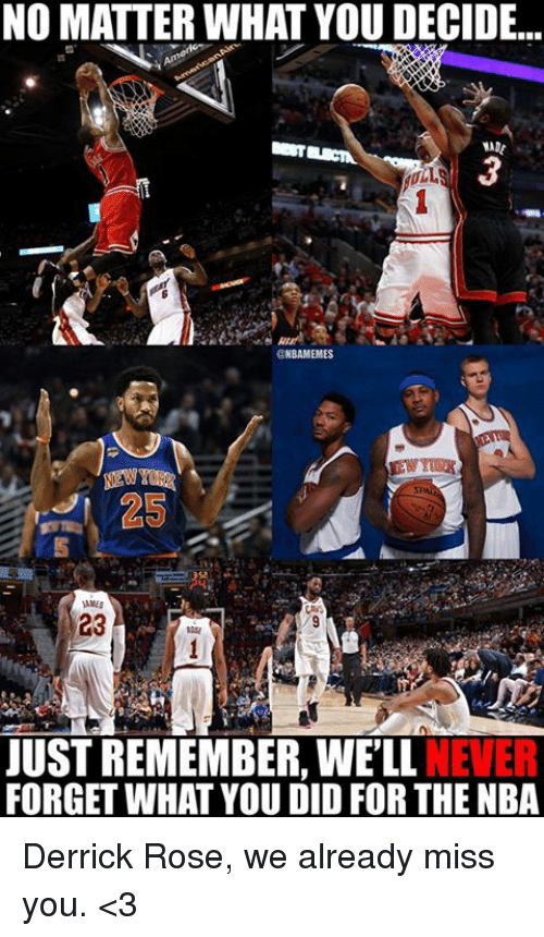 Derrick Rose, Nba, and Rose: NO MATTER WHAT YOU DECIDE.  MA  25  AMES  23  JUST REMEMBER, WE'LL NEVER  FORGET WHAT YOU DID FOR THE NBA Derrick Rose, we already miss you. <3