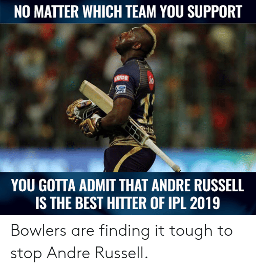 Memes, Best, and Tough: NO MATTER WHICH TEAM YOU SUPPORT  YOU GOTTA ADMIT THAT ANDRE RUSSELL  IS THE BEST HITTER OF IPL 2019 Bowlers are finding it tough to stop Andre Russell.