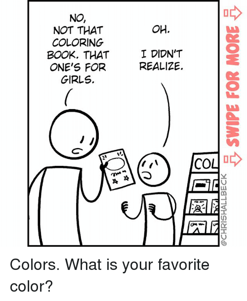 Coloring Book: NO,  NOT THAT  COLORING  BOOK, THAT  ONE'S FOR  GIRLS.  OH.  2  I DIDN'T  REALIZE  2  co小ゆ Colors. What is your favorite color?